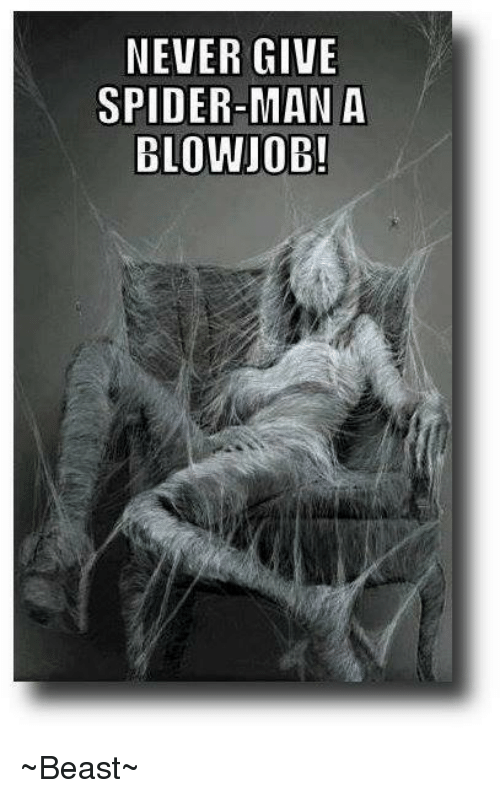 Blowjob, Memes, and Spider: NEVER GIVE  SPIDER-MAN A  BLOWJOB! ~Beast~