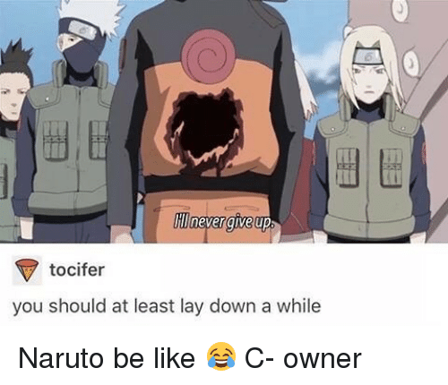 Be Like, Lay's, and Memes: never give up  tocifer  you should at least lay down a while Naruto be like 😂 C- owner
