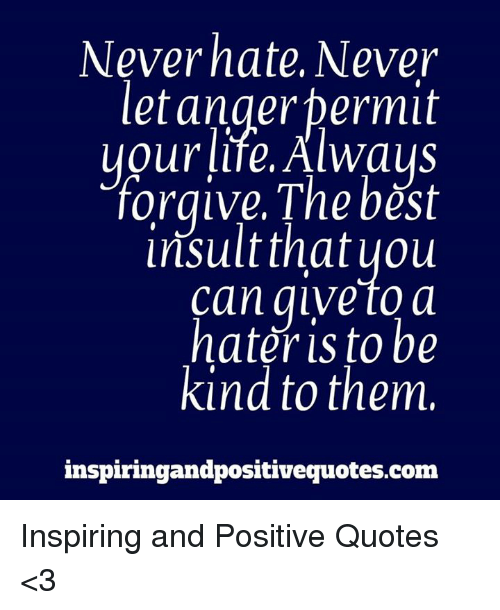 Quotes About Anger And Rage: Never Hate Never Let Anger Bermit Uour Life Alwaus Forgive