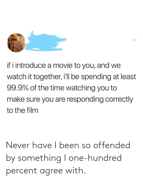 Agree With: Never have I been so offended by something I one-hundred percent agree with.