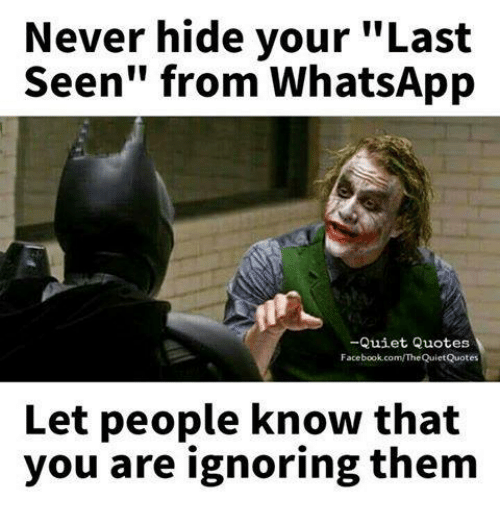 "whatsapp: Never hide your ""Last  Seen"" from WhatsApp  Quiet Quotes  Facebook.com/TheQuietQuotes  Let people know that  you are ignoring them"