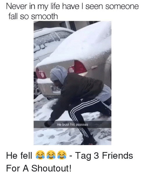 Fall, Friends, and Life: Never in my life have l seen someone  fall so smooth  He bust his assssss He fell 😂😂😂 - Tag 3 Friends For A Shoutout!