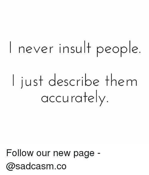 Memes, Never, and 🤖: never insult people  l just describe them  accurately Follow our new page - @sadcasm.co
