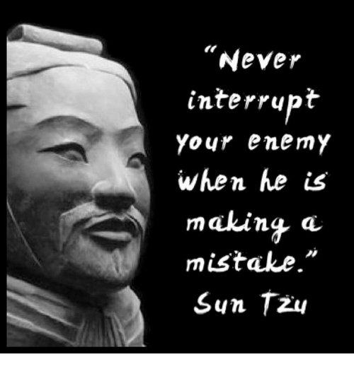 Memes, Sun Tzu, and 🤖: Never  interrupt  your enemy  when he is  making a  mistake  Sun Tzu