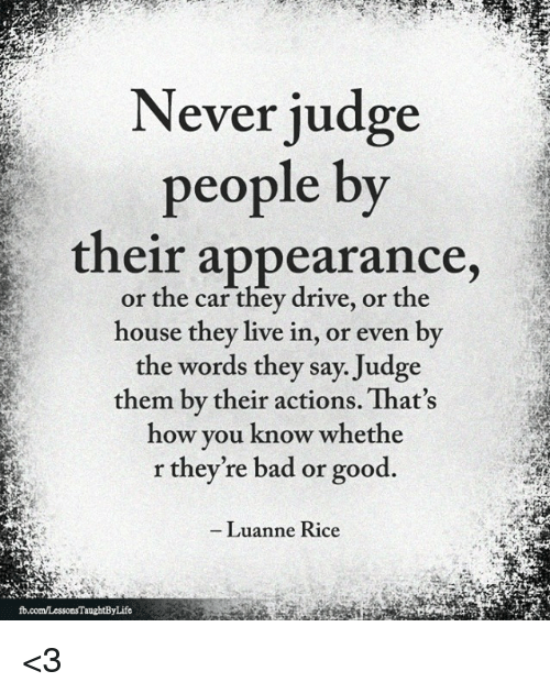 why people judge others by their appearance What does the bible mean that we are not to judge others many people use this simon the pharisee passed judgment on a woman based on her appearance and.
