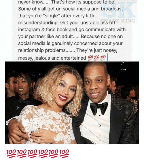 """Broadcasters: never know..... That's how its suppose to be.  Some of y'all get on social media and broadcast  that you're """"single"""" after every little  E KING  misunderstanding. Get your unstable ass off  instagram & face book and go communicate with  your partner like an adult  Because no one on  social media is genuinely concerned about your  relationship problems  They're just nosey, 💯💯💯💯💯💯"""