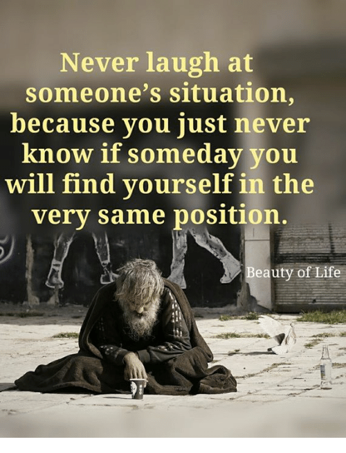 Memes, Never, and 🤖: Never laugh at  someone's situation,  because you just never  know if someday you  will find yourself in the  very same position