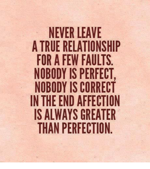 Memes, Affect, and 🤖: NEVER LEAVE  A TRUE RELATIONSHIP  FOR A FEW FAULTS.  NOBODY IS PERFECT  NOBODY IS CORRECT  IN THE END AFFECTION  IS ALWAYS GREATER  THAN PERFECTION