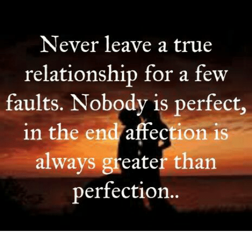 Memes, Affect, and 🤖: Never leave a true  relationship for a few  faults. Nobody is perfect,  in the end affection is  always greater than  perfection..