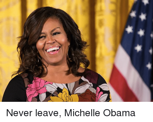 Memes michelle obama and never leave michelle obama