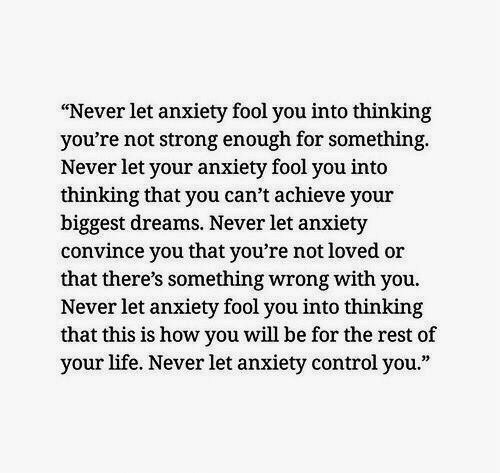 """Achieve: """"Never let anxiety fool you into thinking  you're not strong enough for something  Never let your anxiety fool you into  thinking that you can't achieve your  biggest dreams. Never let anxiety  convince you that you're not loved or  that there's something wrong with you.  Never let anxiety fool you into thinking  that this is how you will be for the rest of  your life. Never let anxiety control you."""""""