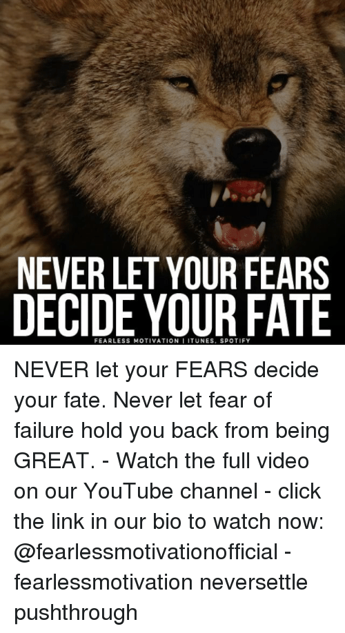 watch-now: NEVER LET YOUR FEARS  DECIDE YOUR FATE  FEARLESS MOTIVATION I ITUNES, SPOTIFY NEVER let your FEARS decide your fate. Never let fear of failure hold you back from being GREAT. - Watch the full video on our YouTube channel - click the link in our bio to watch now: @fearlessmotivationofficial - fearlessmotivation neversettle pushthrough