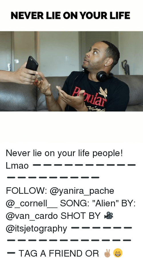 """Life, Lmao, and Memes: NEVER LIE ON YOUR LIFE Never lie on your life people! Lmao ➖➖➖➖➖➖➖➖➖➖➖➖➖➖➖➖➖➖➖ FOLLOW: @yanira_pache @_cornell__ SONG: """"Alien"""" BY: @van_cardo SHOT BY 🎥 @itsjetography ➖➖➖➖➖➖➖➖➖➖➖➖➖➖➖➖➖➖➖ TAG A FRIEND OR ✌🏽😁"""