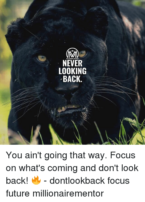 Future, Memes, and Focus: NEVER  LOOKING  BACK You ain't going that way. Focus on what's coming and don't look back! 🔥 - dontlookback focus future millionairementor