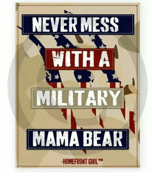 mama bear: NEVER MESS  WITH A  MILITARY  MAMA BEAR  HOMEFRONTGIRLTM