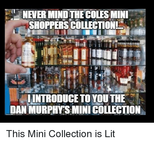 "coles: NEVER MIND THE COLES MINL  SHOPPERS COLLECTION  "" LİNTRODUCE TO YOU THE :  DAN MURPHYSMINI COLLECTION This Mini Collection is Lit"