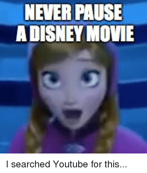 Never Pause A Disney Movie: NEVER PAUSE  A DISNEY MOVIE