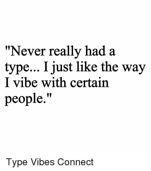 """Memes, Connected, and 🤖: """"Never really had a  type... I just like the way  I vibe with certain  people."""" Type Vibes Connect"""