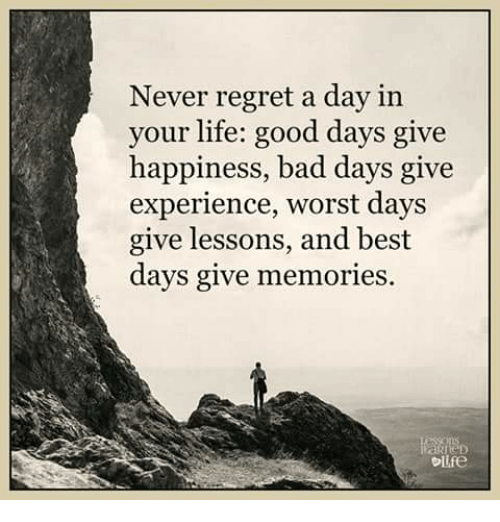 Image result for never regret a day in your life