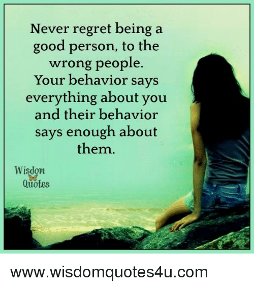 Good Person Quotes: Never Regret Being A Good Person To The Wrong People Your