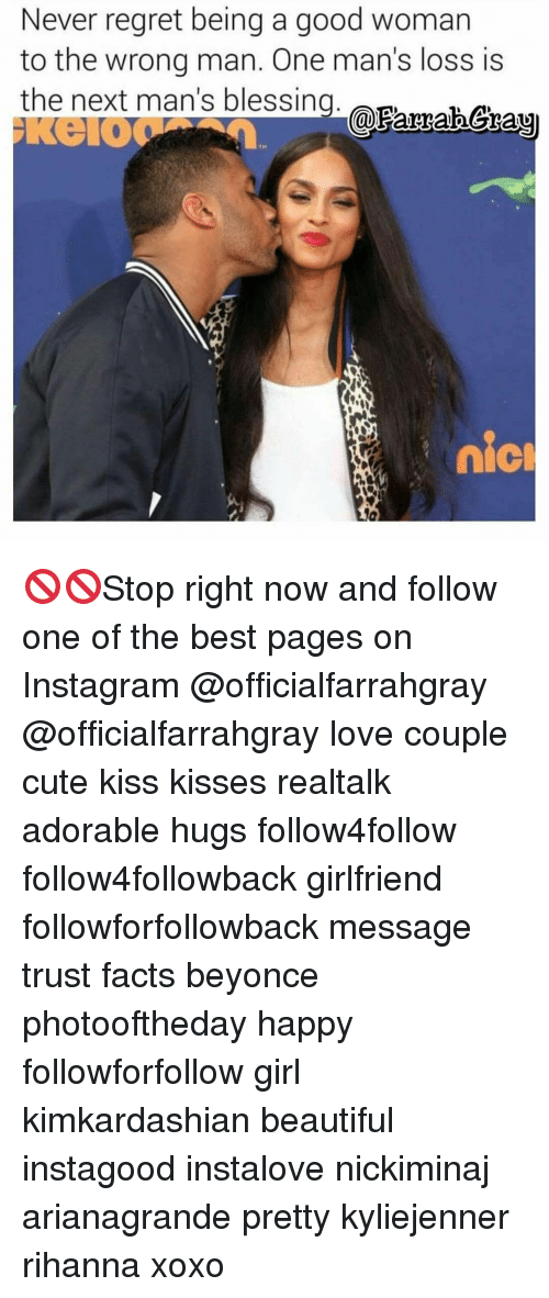 Memes, Regret, and Rihanna: Never regret being a good woman  to the wrong man. One man's loss is  the next man's blessing  eaParnaberang  nicm 🚫🚫Stop right now and follow one of the best pages on Instagram @officialfarrahgray @officialfarrahgray love couple cute kiss kisses realtalk adorable hugs follow4follow follow4followback girlfriend followforfollowback message trust facts beyonce photooftheday happy followforfollow girl kimkardashian beautiful instagood instalove nickiminaj arianagrande pretty kyliejenner rihanna xoxo