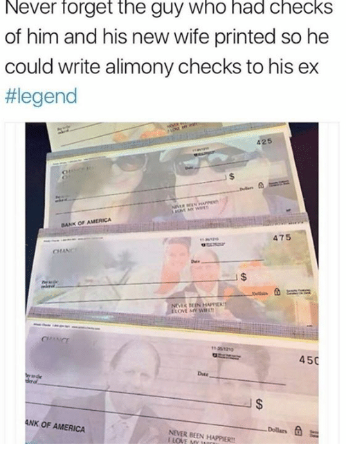 America, Dank, and Love: Never rorget the guy who had checks  of him and his new wife printed so he  could write alimony checks to his ex  #legend  425  BANK OF AMERICA  475  CHANC  LOVE MY WIL  450  Date  ANK OF AMERICA  Dollars G  NEVER BEEN HAPPIER  I LOVE MY