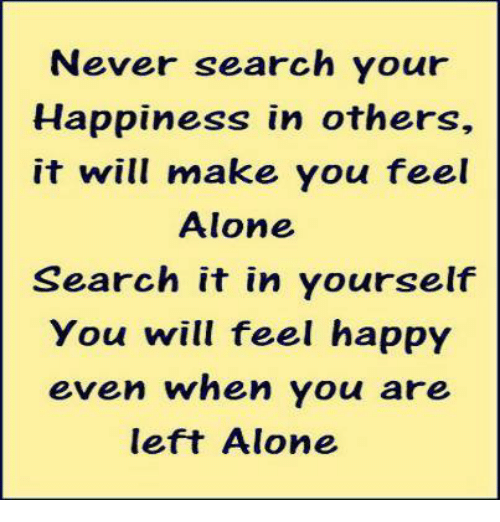 Never search your happiness in others it will make you feel alone happy search and girl memes never search your happiness in others it solutioingenieria Image collections