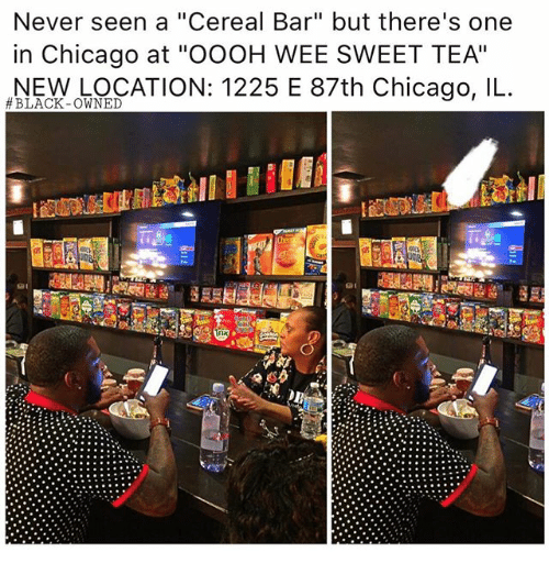 """Chicago, Memes, and Wee: Never seen a """"Cereal Bar"""" but there's one  in Chicago at """"OOOH WEE SWEET TEA'  NEW LOCATION: 1225 E 87th Chicago, IL.  BLACK-OWNED"""