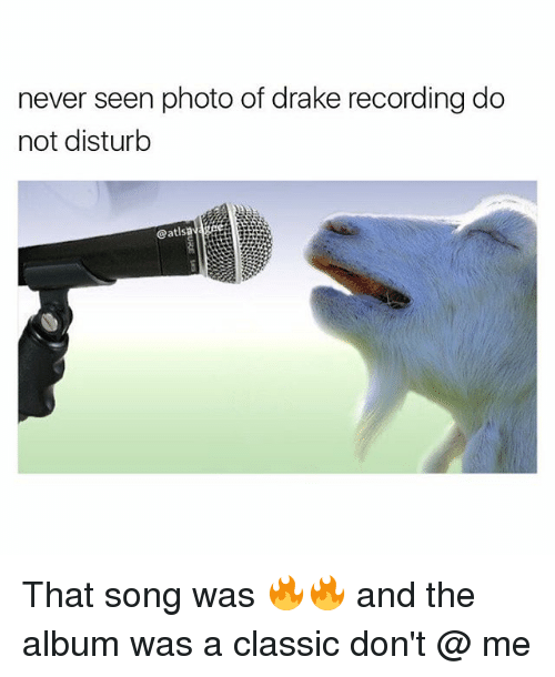 Memes, 🤖, and Disturbed: never seen photo of drake recording do  not disturb That song was 🔥🔥 and the album was a classic don't @ me