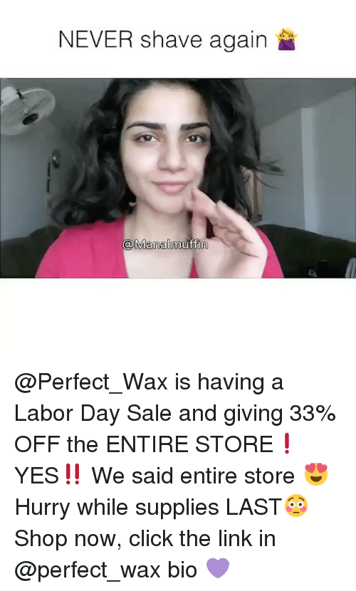 Saled: NEVER shave again  @Manalmuffin @Perfect_Wax is having a Labor Day Sale and giving 33% OFF the ENTIRE STORE❗️ YES‼️ We said entire store 😍 Hurry while supplies LAST😳 Shop now, click the link in @perfect_wax bio 💜