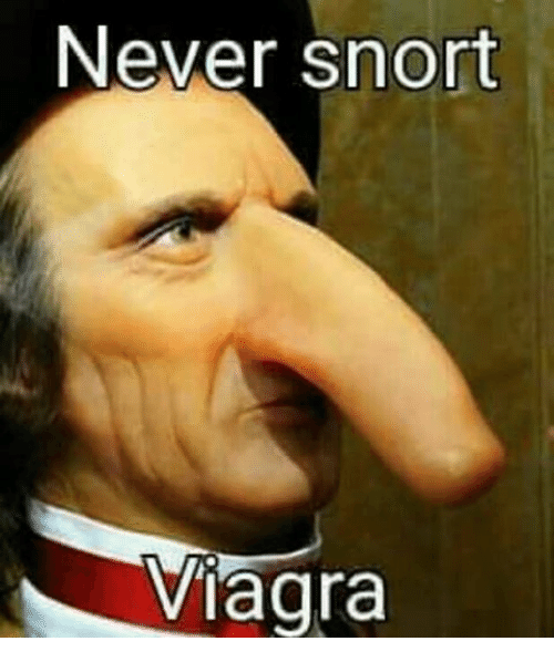 Image result for never snort viagra meme