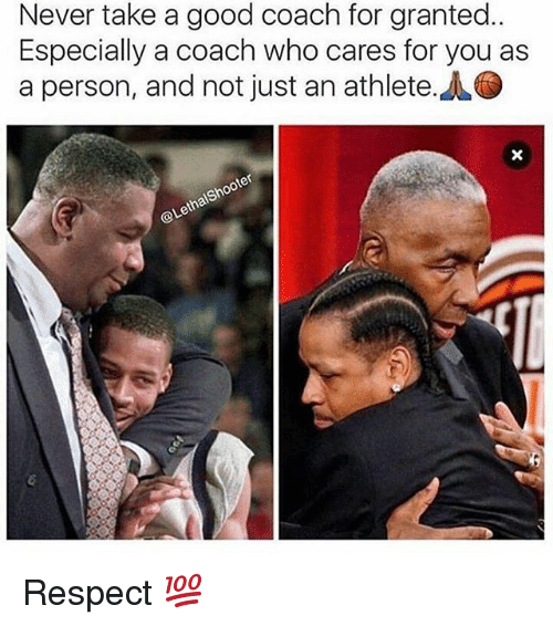 Memes, Respect, and Good: Never take a good coach for granted..  Especially a coach who cares for you as  a person, and not just an athlete Respect 💯