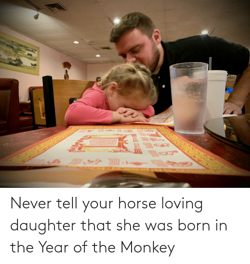 Horse: Never tell your horse loving daughter that she was born in the Year of the Monkey