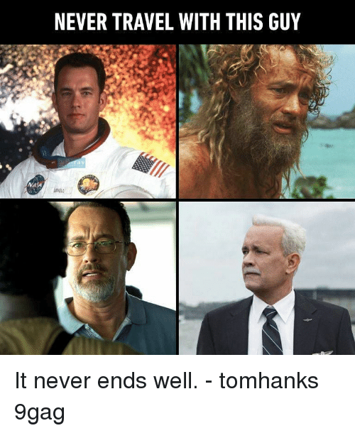 9gag, Memes, and Travel: NEVER TRAVEL WITH THIS GUY  a y  OVEL It never ends well. - tomhanks 9gag