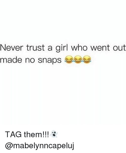 Memes, Girl, and Never: Never trust a girl who went out  made no snaps TAG them!!!👻 @mabelynncapeluj