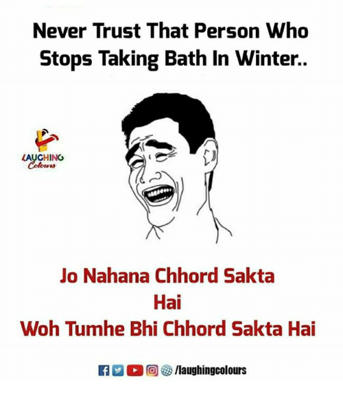 Winter, Never, and Indianpeoplefacebook: Never Trust That Person Who  Stops Taking Bath In Winter..  LAUGHING  Colours  o Nahana Chhord Sakta  Hai  Woh Tumhe Bhi Chhord Sakta Hai  0回 汐/laughingcolours