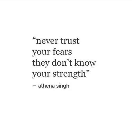 """Athena: """"never trust  your fears  they don't know  your strength""""  - athena singh"""