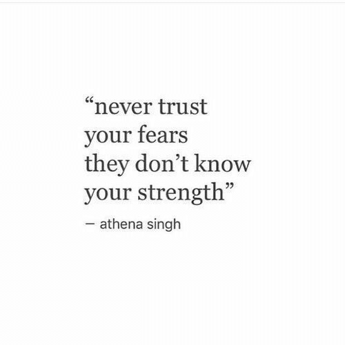"""Athena: """"never trust  your fears  they don't know  your strength""""  -athena singh"""