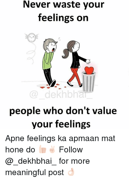 Dekh Bhai, International, and Never: Never waste your  feelings on  dekhbha  people who don't value  your feelings Apne feelings ka apmaan mat hone do 👍🏻✌🏻 Follow @_dekhbhai_ for more meaningful post 👌🏻