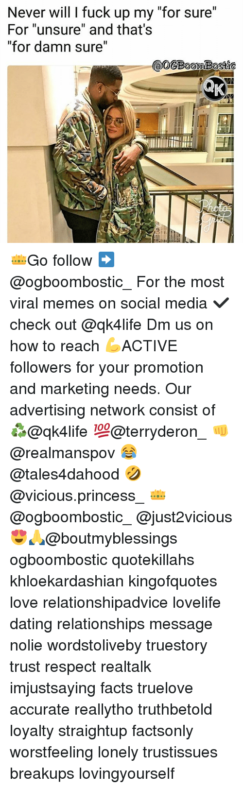 """Dating, Facts, and Love: Never will I fuck up my """"for sure""""  For """"unsure"""" and that's  for damn sure"""" 👑Go follow ➡@ogboombostic_ For the most viral memes on social media ✔check out @qk4life Dm us on how to reach 💪ACTIVE followers for your promotion and marketing needs. Our advertising network consist of ♻@qk4life 💯@terryderon_ 👊@realmanspov 😂@tales4dahood 🤣@vicious.princess_ 👑@ogboombostic_ @just2vicious😍🙏@boutmyblessings ogboombostic quotekillahs khloekardashian kingofquotes love relationshipadvice lovelife dating relationships message nolie wordstoliveby truestory trust respect realtalk imjustsaying facts truelove accurate reallytho truthbetold loyalty straightup factsonly worstfeeling lonely trustissues breakups lovingyourself"""