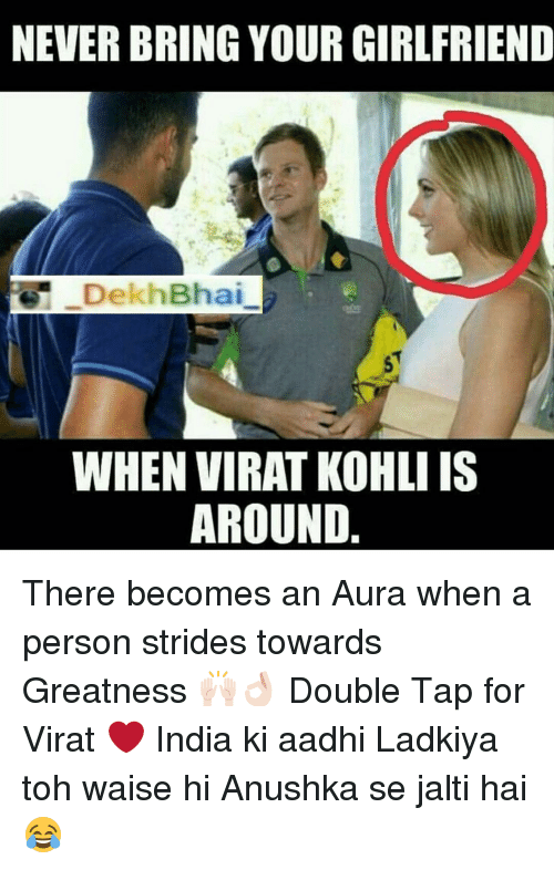 India, Dekh Bhai, and Girlfriend: NEVERBRING YOUR GIRLFRIEND  DekhBhai  WHENVIRAT KOHLI IS  AROUND There becomes an Aura when a person strides towards Greatness 🙌🏻👌🏻 Double Tap for Virat ❤️ India ki aadhi Ladkiya toh waise hi Anushka se jalti hai 😂