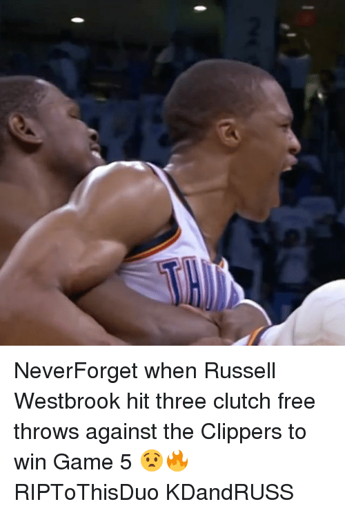 Memes, Russell Westbrook, and Clippers: NeverForget when Russell Westbrook hit three clutch free throws against the Clippers to win Game 5 😧🔥 RIPToThisDuo KDandRUSS