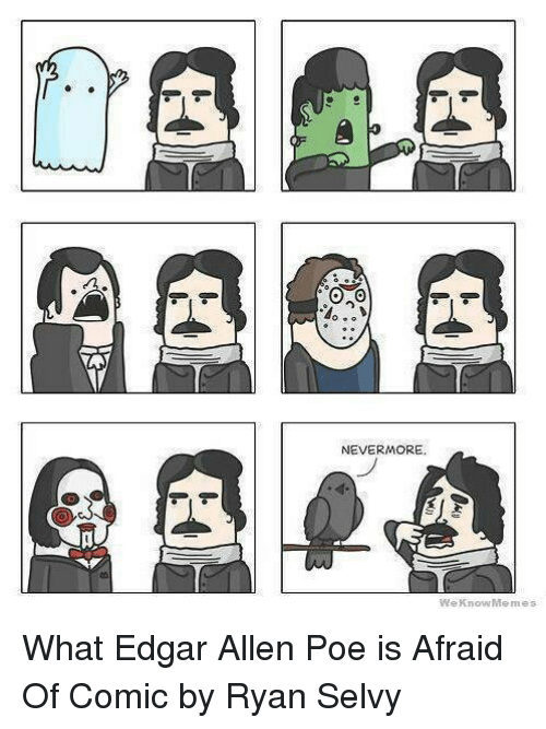 We Know Meme: NEVERMORE  We Know Memes What Edgar Allen Poe is Afraid Of    Comic by Ryan Selvy