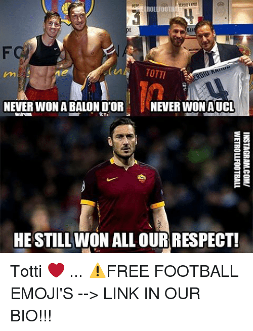 Football, Memes, and Respect: NEVERWONABALON D'OR  NEVER WON AUCL  HE STILL WON ALLOUR RESPECT! Totti ❤️ ... ⚠️FREE FOOTBALL EMOJI'S --> LINK IN OUR BIO!!!