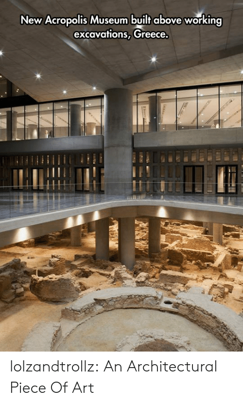 Greece: New Acropolis Museum built above working  excavations, Greece,  a lolzandtrollz:  An Architectural Piece Of Art