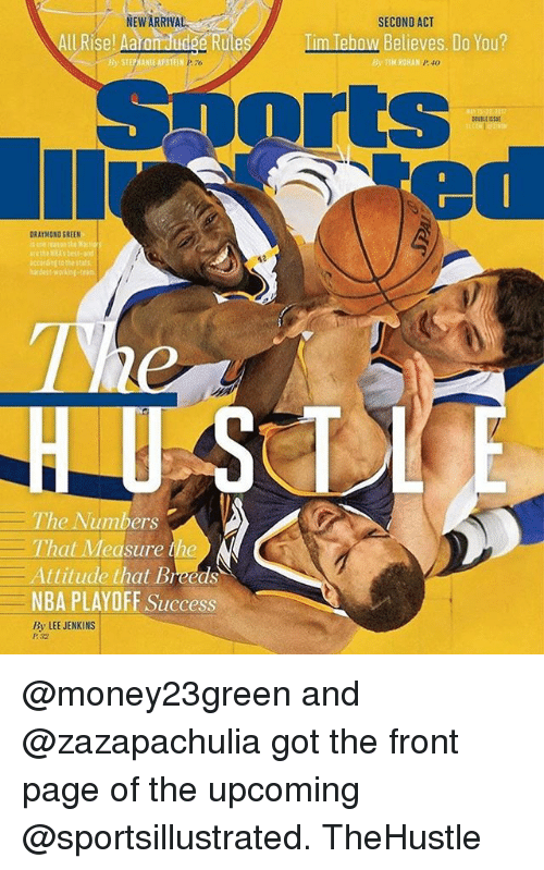 nba playoff: NEW ARRIVA  ll Rise! A  Rule  B STEPHANIE APSTEIN PTo  DRAYMONO GREEN  The Numbers  That Measure the  Attitude that Breeds  NBA PLAYOFF Success  By LEE JENKINS  SECOND ACT  m Tebow Believes. Do You?  By TIM ROHAN @money23green and @zazapachulia got the front page of the upcoming @sportsillustrated. TheHustle