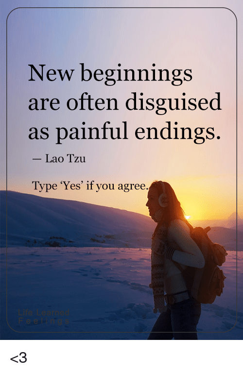 New Beginnings New Beginnings Are Often Disguised As: New Beginnings Are Often Disguised As Painful Endings Lao