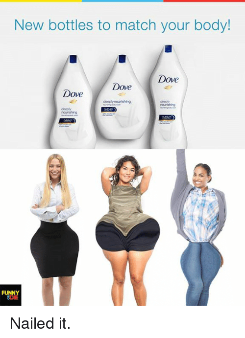 Dank, Dove, and Funny: New bottles to match your body!  Dove  Dove  Dove  deeplynourishing  FUNNY  8DIE Nailed it.