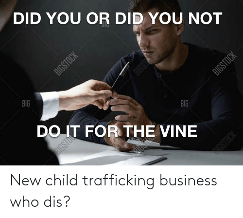 Who dis: New child trafficking business who dis?