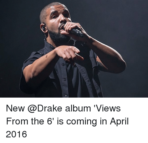Drake, Views From the 6, and April: New @Drake album 'Views From the 6' is coming in April 2016